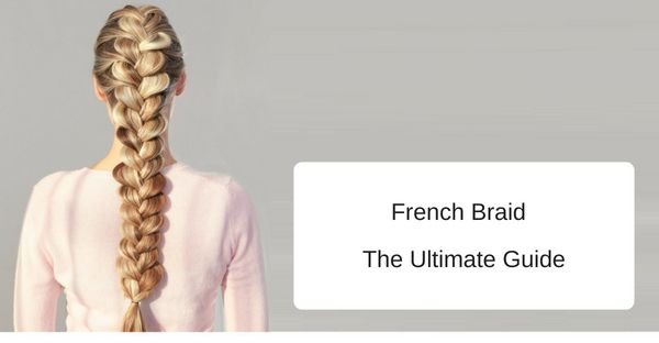 French braid ultimate guide